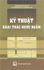 Giáo trình Kỹ Thuật Khai Thác Nước Ngầm - Phạm Ngọc Hải