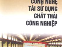 Công Nghệ Tái Sử Dụng Chất Thải Công Nghiệp – Nguyễn Xuân Nguyên