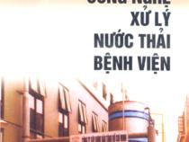 Giáo trình Công Nghệ Xử Lý Nước Thải Bệnh Viện – Nguyễn Xuân Nguyên