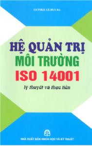 Hệ Quản Trị Môi Trường ISO 14001 Lý Thuyết Và Thực Hành - Lê Huy Bá