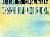 Các Câu Hỏi Chọn Lọc Và Trả Lời Về Sinh Thái và Môi Trường – Lê Đình Trung