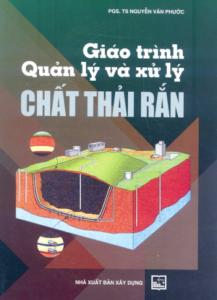 Giáo trình Quản Lý và Xử Lý Chất Thải Rắn - PGS.TS Nguyễn Văn Phước