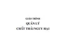 Giáo trình Quản Lý Chất Thải Nguy Hại – TS. Lâm Minh Triết – TS. Lê Thanh Hải